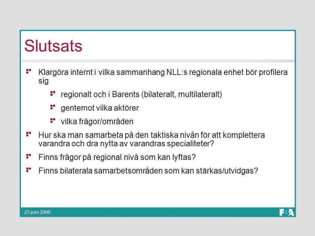 Slutsats Klargöra internt i vilka sammanhang NLL:s regionala enhet bör profilera sig. regionalt och i Barents (bilateralt, multilateralt)