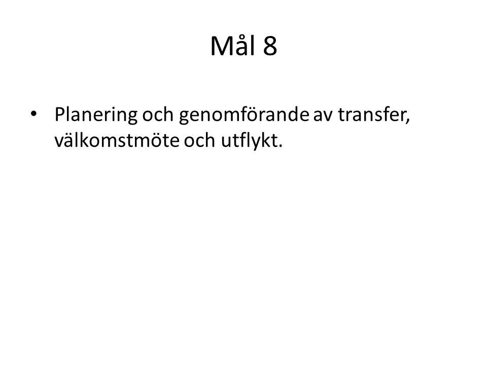 Mål 8 Planering och genomförande av transfer, välkomstmöte och utflykt.