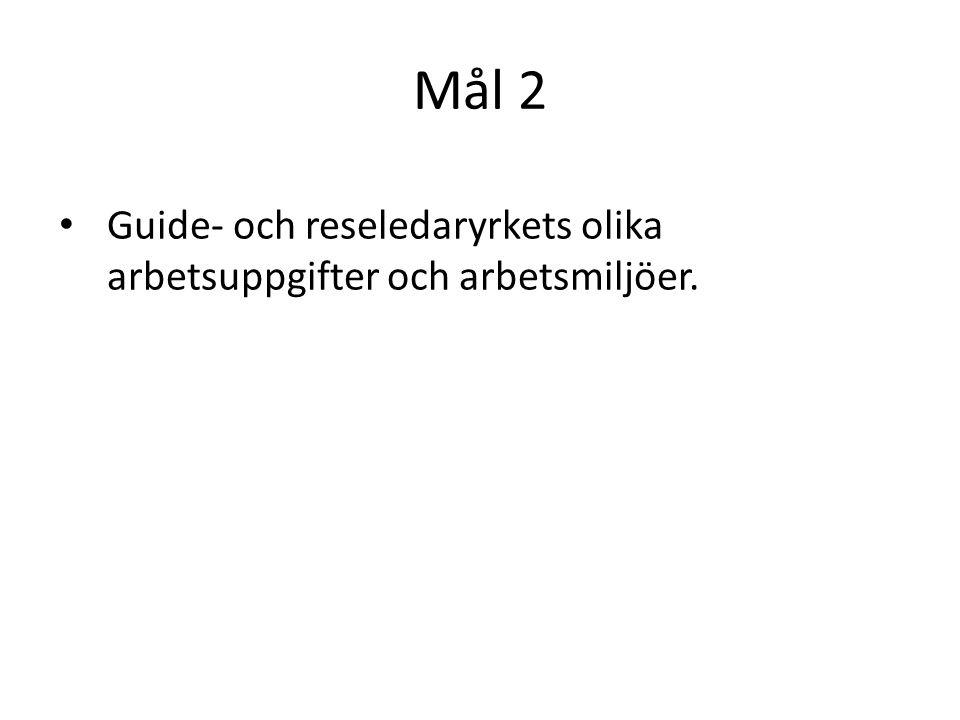 Mål 2 Guide- och reseledaryrkets olika arbetsuppgifter och arbetsmiljöer.