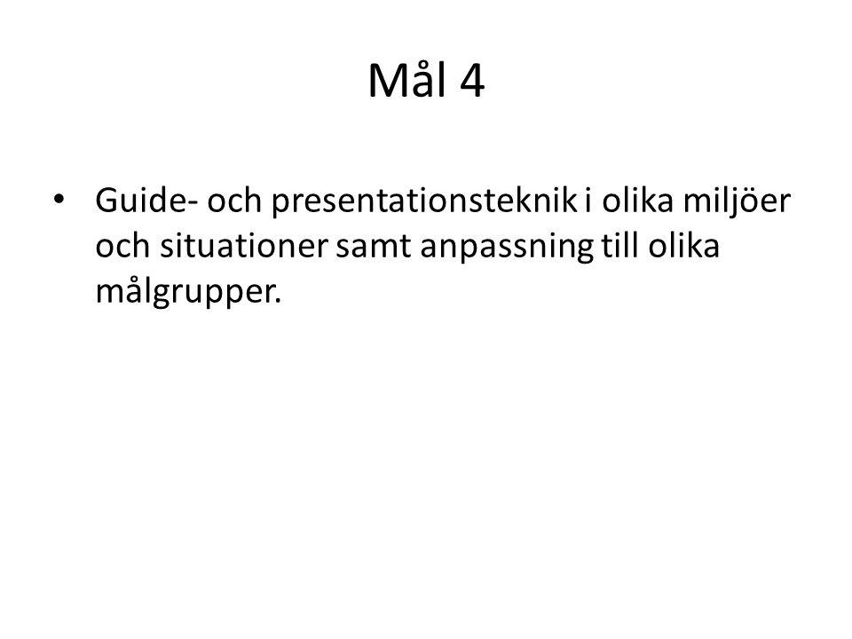 Mål 4 Guide- och presentationsteknik i olika miljöer och situationer samt anpassning till olika målgrupper.