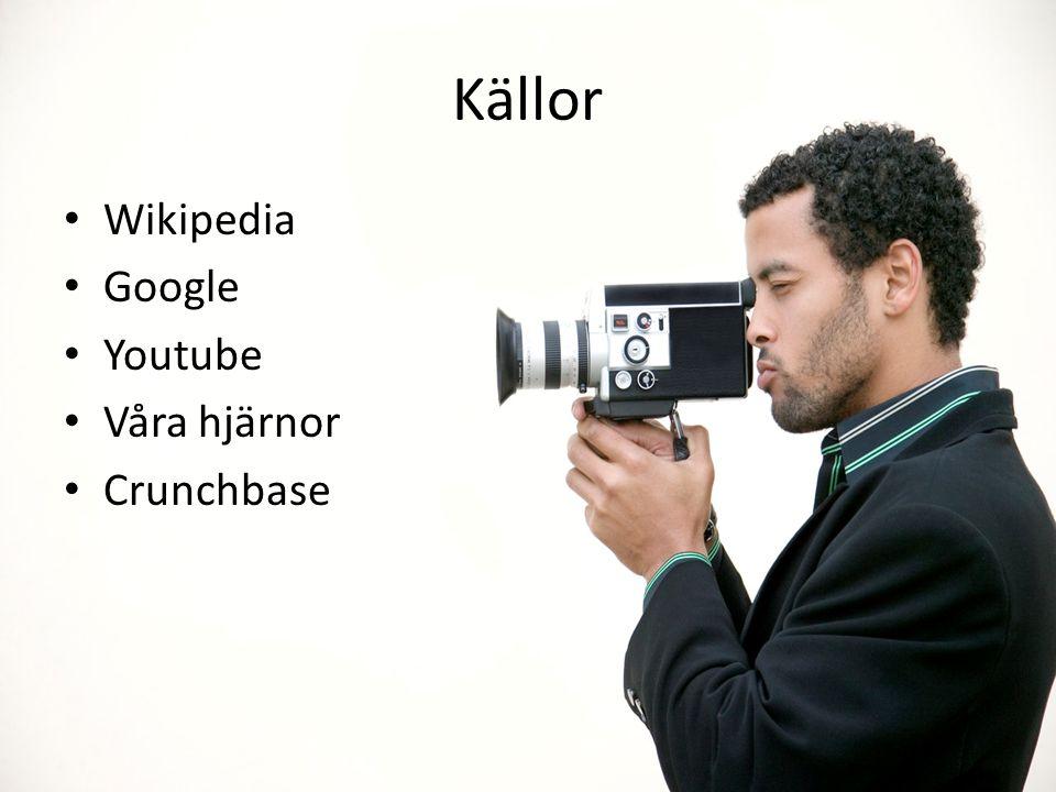 Källor Wikipedia Google Youtube Våra hjärnor Crunchbase