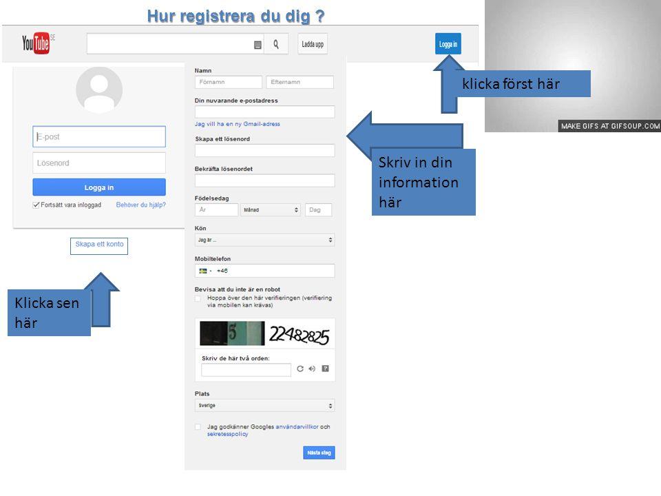 Hur registrera du dig klicka först här Skriv in din information här Klicka sen här