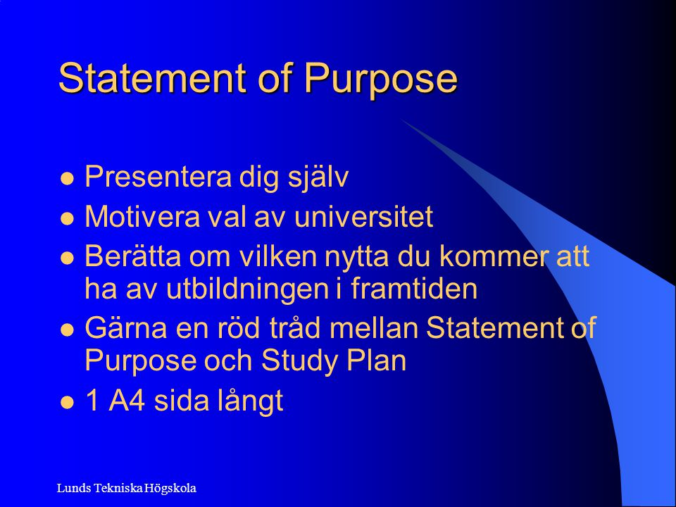Statement of Purpose Presentera dig själv Motivera val av universitet