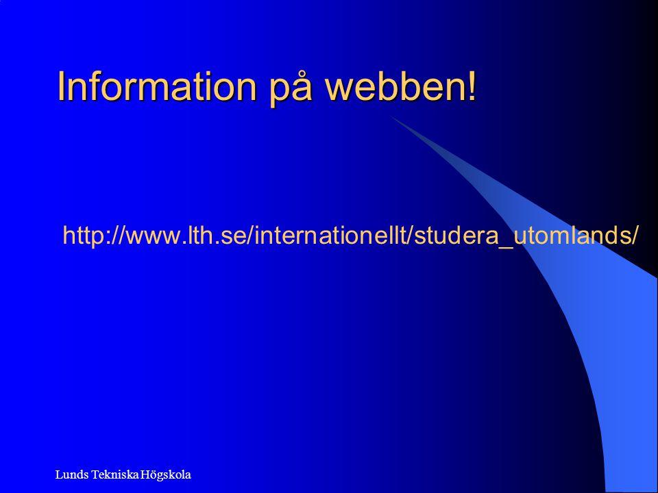 Information på webben! http://www.lth.se/internationellt/studera_utomlands/ Lunds Tekniska Högskola