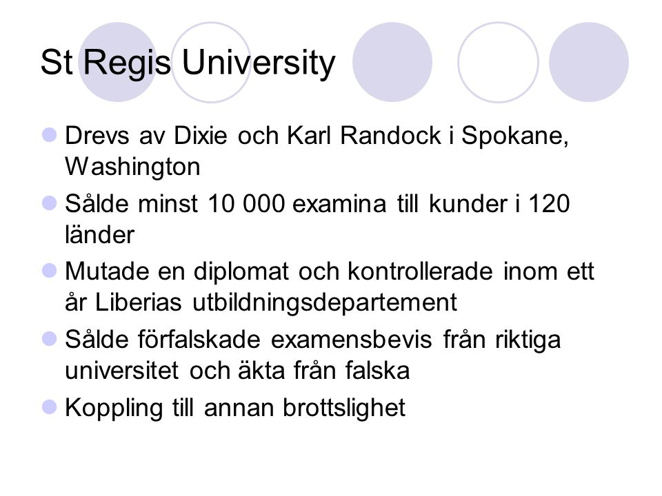 St Regis University Drevs av Dixie och Karl Randock i Spokane, Washington. Sålde minst 10 000 examina till kunder i 120 länder.