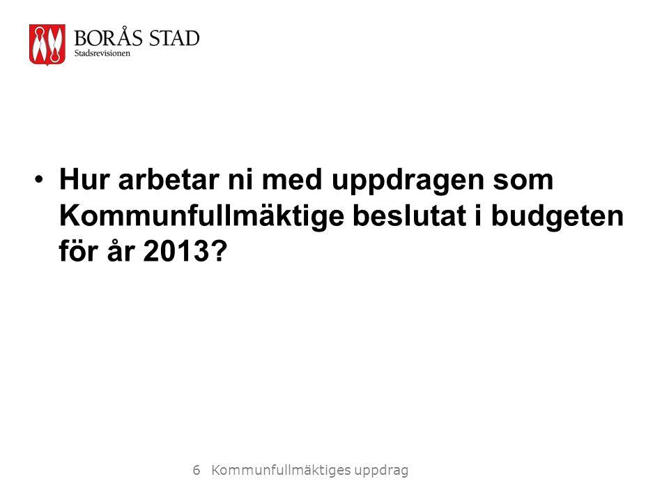 Hur arbetar ni med uppdragen som Kommunfullmäktige beslutat i budgeten för år 2013