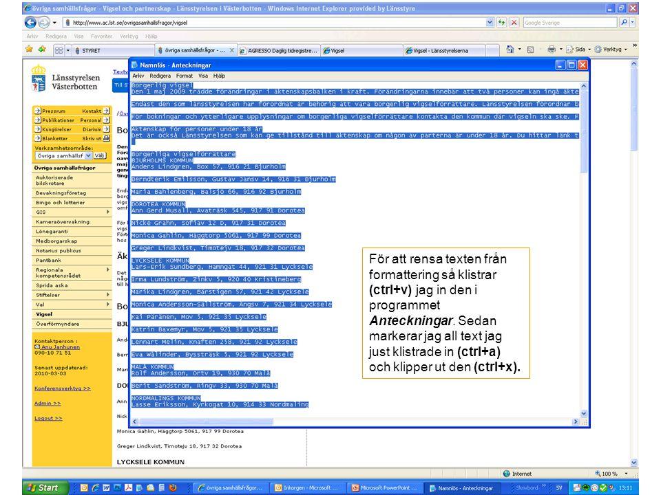 För att rensa texten från formattering så klistrar (ctrl+v) jag in den i programmet Anteckningar.