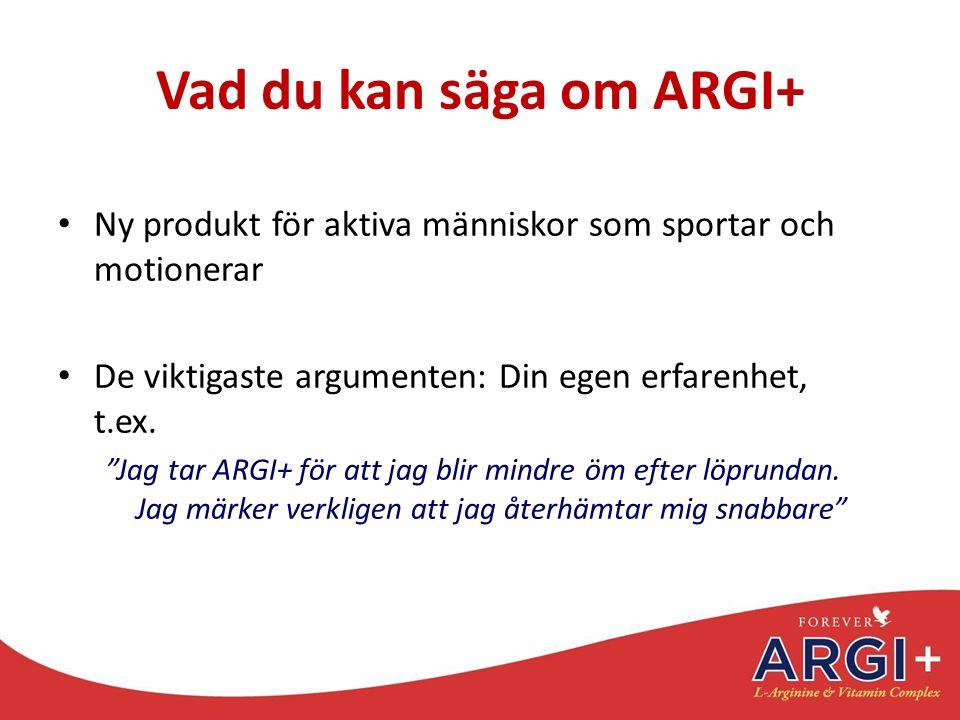 Vad du kan säga om ARGI+ Ny produkt för aktiva människor som sportar och motionerar. De viktigaste argumenten: Din egen erfarenhet, t.ex.