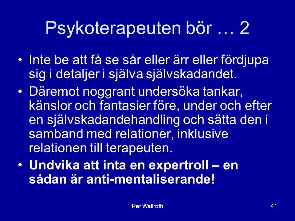 Psykoterapeuten bör … 2 Inte be att få se sår eller ärr eller fördjupa sig i detaljer i själva självskadandet.