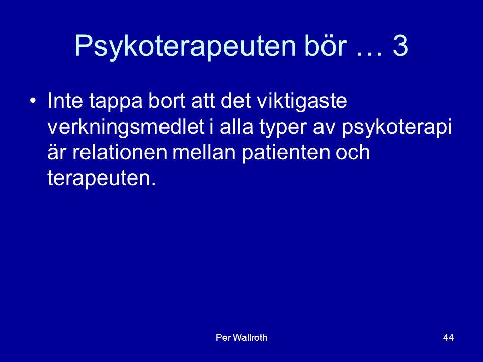 Psykoterapeuten bör … 3 Inte tappa bort att det viktigaste verkningsmedlet i alla typer av psykoterapi är relationen mellan patienten och terapeuten.