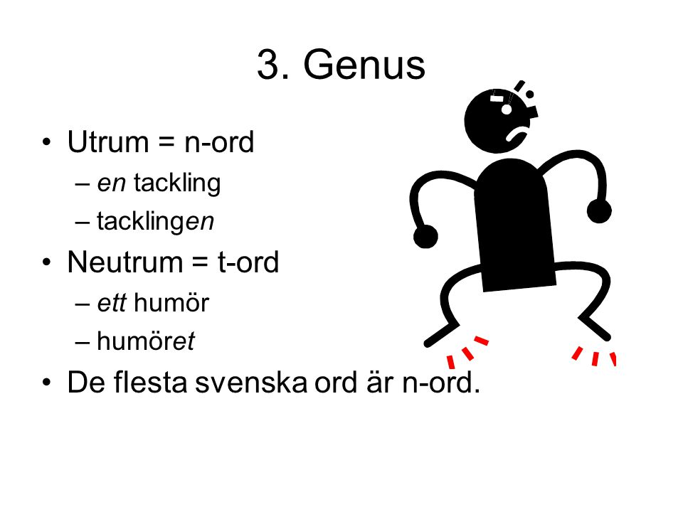 3. Genus Utrum = n-ord Neutrum = t-ord De flesta svenska ord är n-ord.