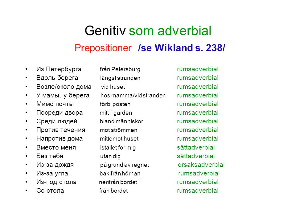 Genitiv som adverbial Prepositioner /se Wikland s. 238/