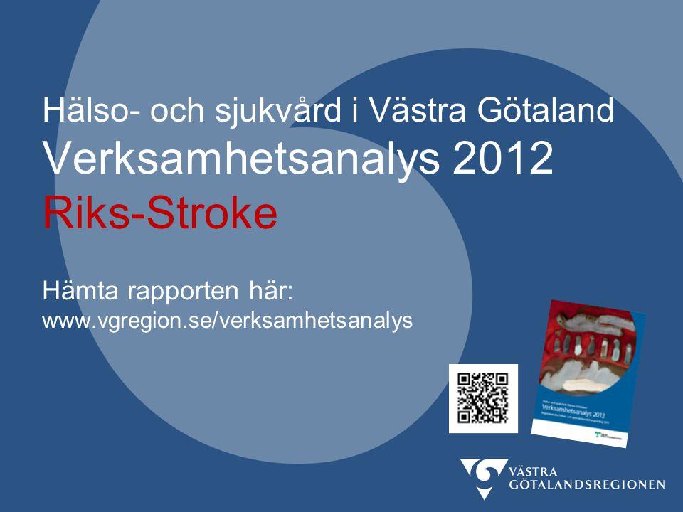 Hälso- och sjukvård i Västra Götaland Verksamhetsanalys 2012 Riks-Stroke
