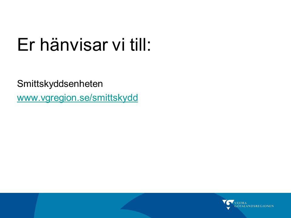 Er hänvisar vi till: Smittskyddsenheten www.vgregion.se/smittskydd