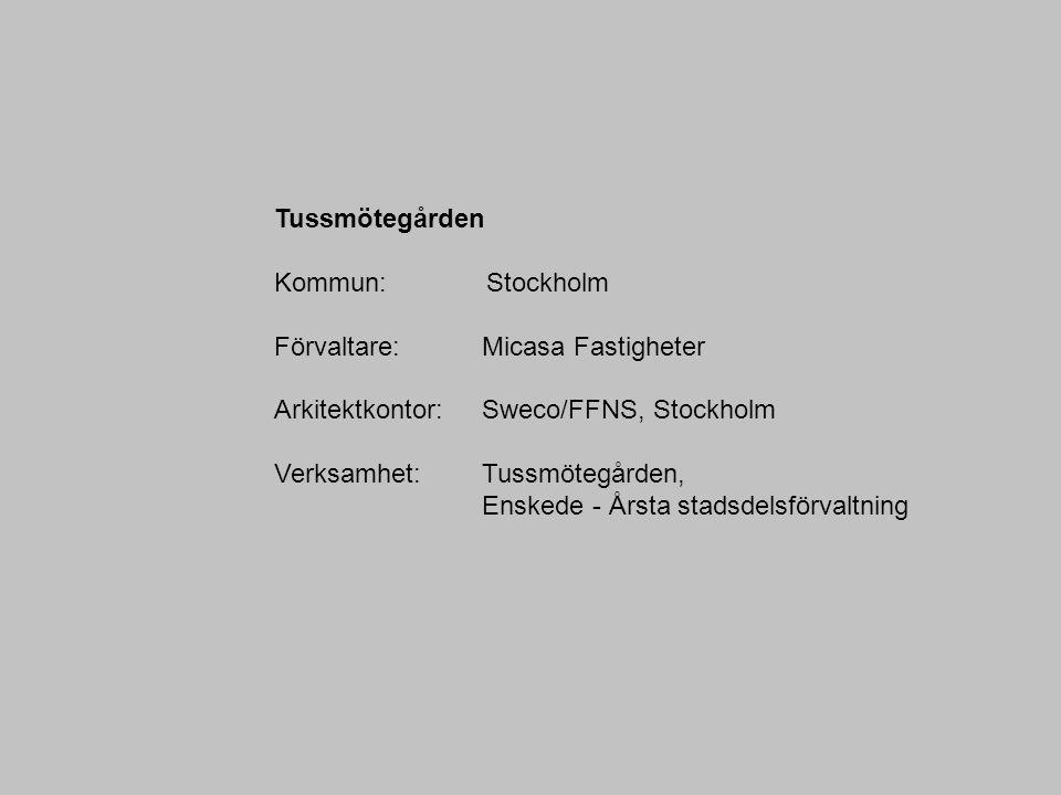 Tussmötegården Kommun: Stockholm. Förvaltare: Micasa Fastigheter. Arkitektkontor: Sweco/FFNS, Stockholm.