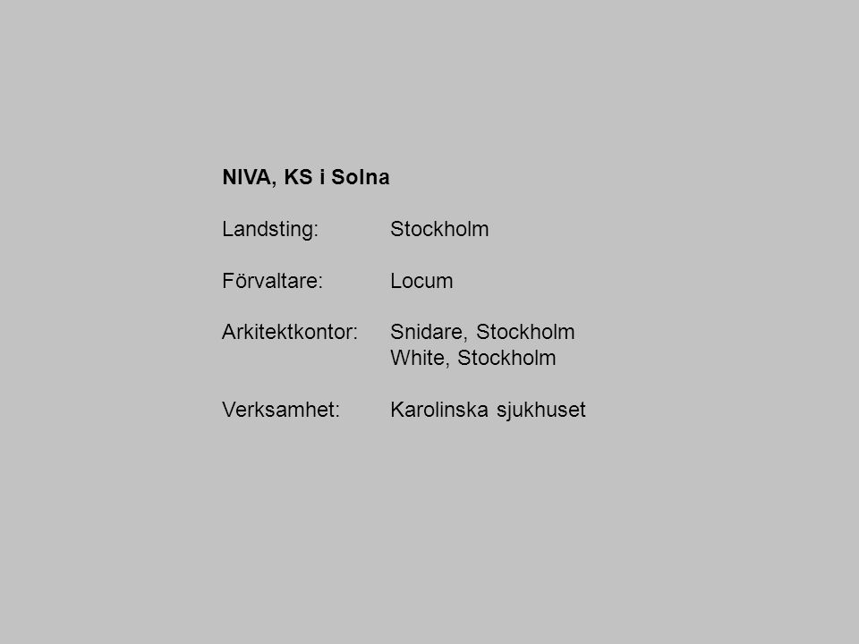 NIVA, KS i Solna Landsting: Stockholm. Förvaltare: Locum. Arkitektkontor: Snidare, Stockholm. White, Stockholm.