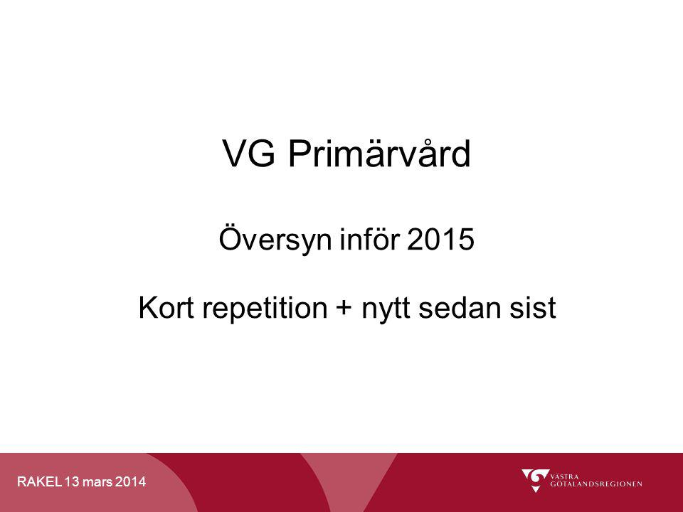 VG Primärvård Översyn inför 2015 Kort repetition + nytt sedan sist