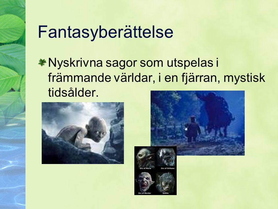 Fantasyberättelse Nyskrivna sagor som utspelas i främmande världar, i en fjärran, mystisk tidsålder.