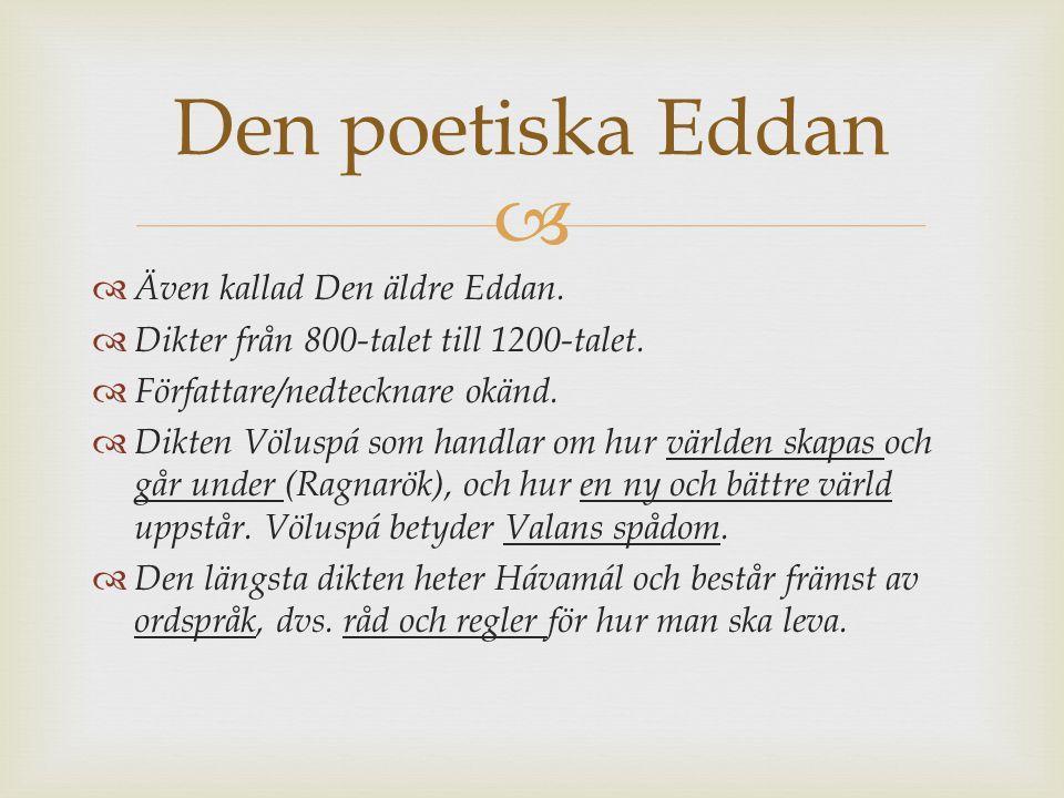 Den poetiska Eddan Även kallad Den äldre Eddan.
