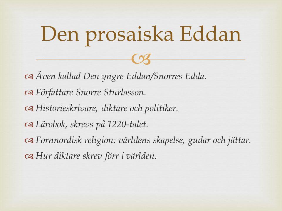 Den prosaiska Eddan Även kallad Den yngre Eddan/Snorres Edda.