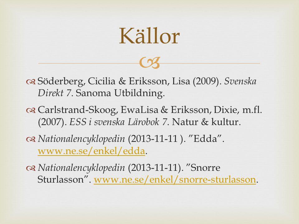 Källor Söderberg, Cicilia & Eriksson, Lisa (2009). Svenska Direkt 7. Sanoma Utbildning.