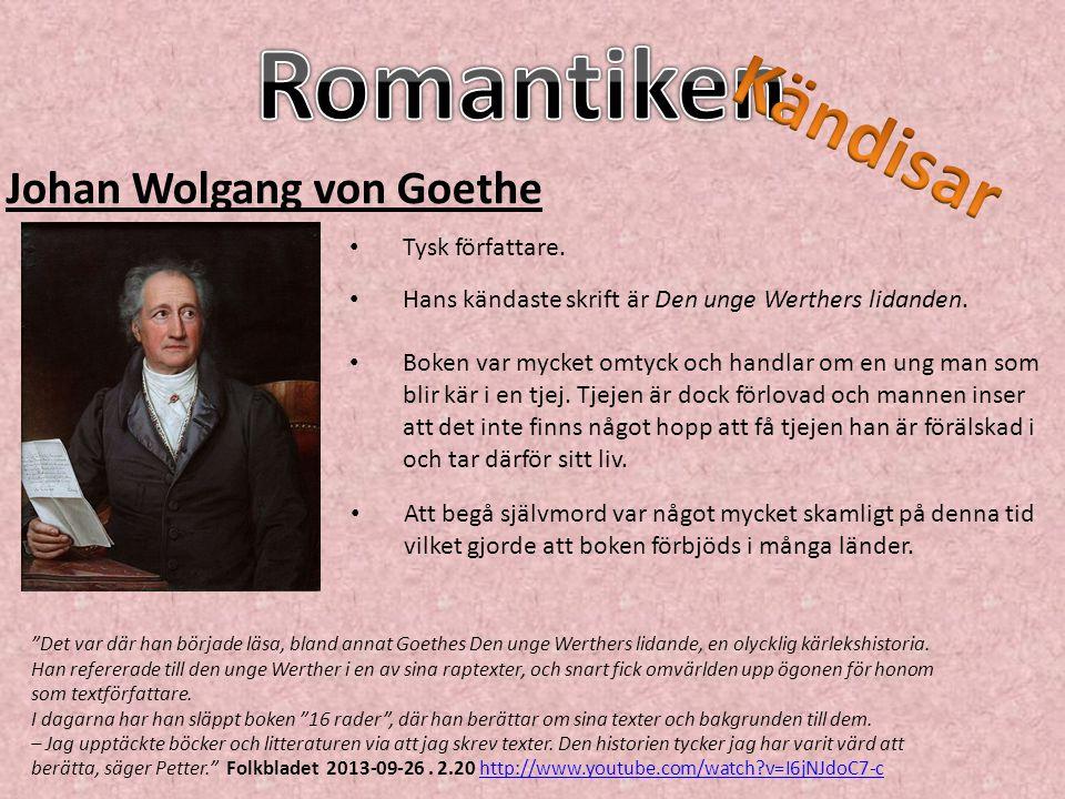 Romantiken Kändisar Johan Wolgang von Goethe Tysk författare.