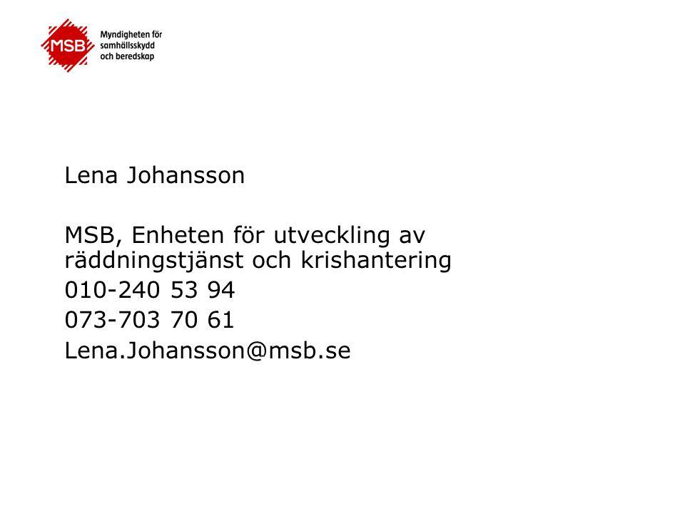 Lena Johansson MSB, Enheten för utveckling av räddningstjänst och krishantering. 010-240 53 94. 073-703 70 61.