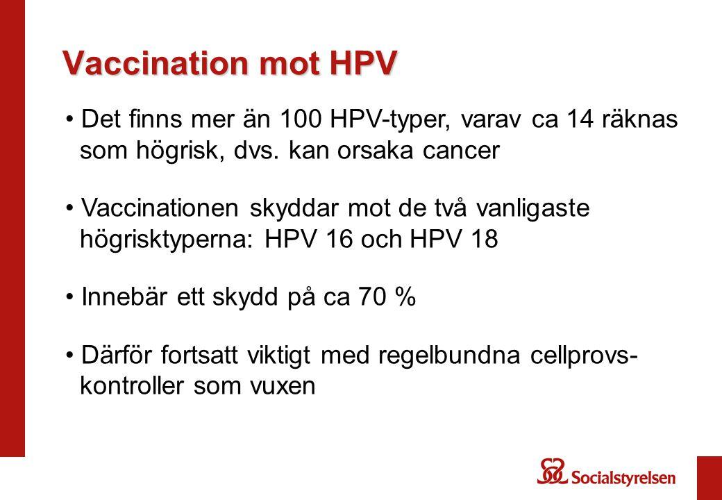 Vaccination mot HPV Det finns mer än 100 HPV-typer, varav ca 14 räknas som högrisk, dvs. kan orsaka cancer.