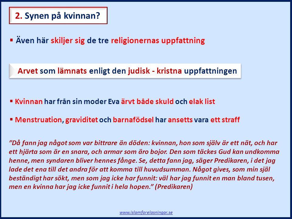 2. Synen på kvinnan Även här skiljer sig de tre religionernas uppfattning. Arvet som lämnats enligt den judisk - kristna uppfattningen.