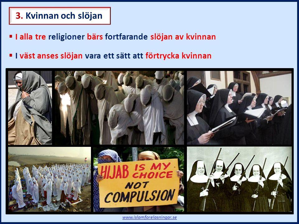 3. Kvinnan och slöjan I alla tre religioner bärs fortfarande slöjan av kvinnan. I väst anses slöjan vara ett sätt att förtrycka kvinnan.