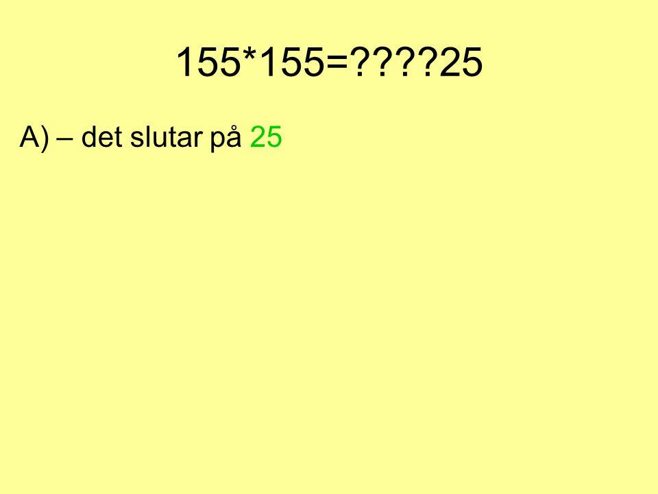 155*155= 25 A) – det slutar på 25
