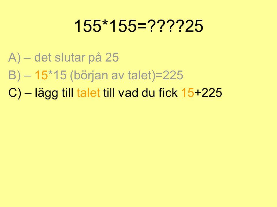 155*155= 25 A) – det slutar på 25 B) – 15*15 (början av talet)=225