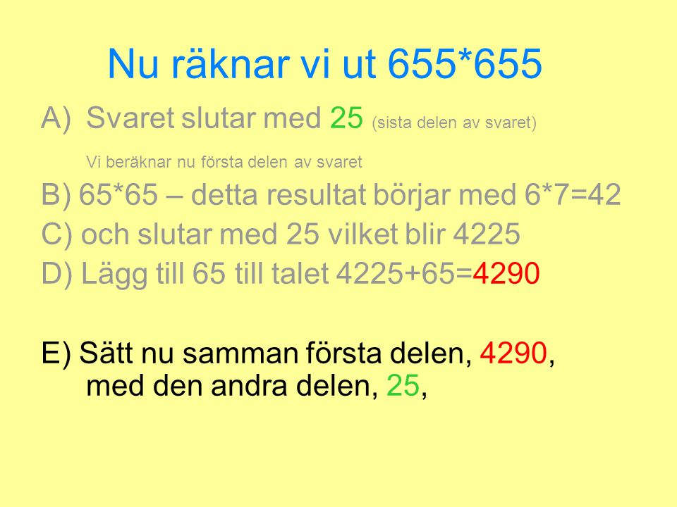 Nu räknar vi ut 655*655 Svaret slutar med 25 (sista delen av svaret) Vi beräknar nu första delen av svaret.