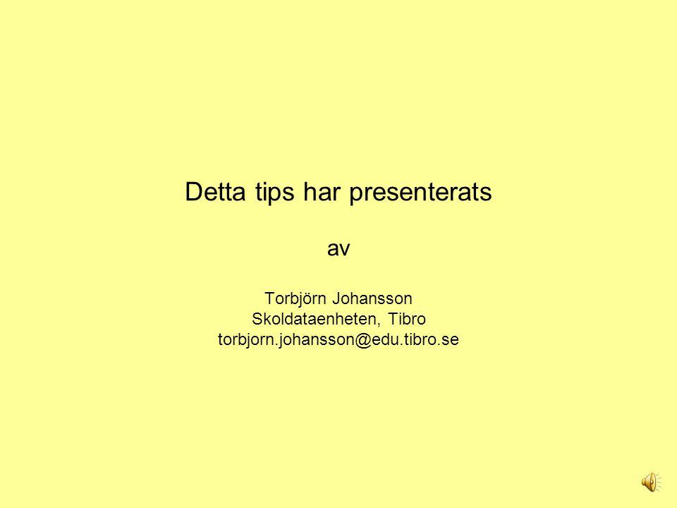 Detta tips har presenterats av Torbjörn Johansson Skoldataenheten, Tibro torbjorn.johansson@edu.tibro.se