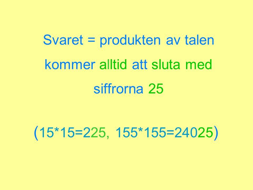 Svaret = produkten av talen kommer alltid att sluta med siffrorna 25