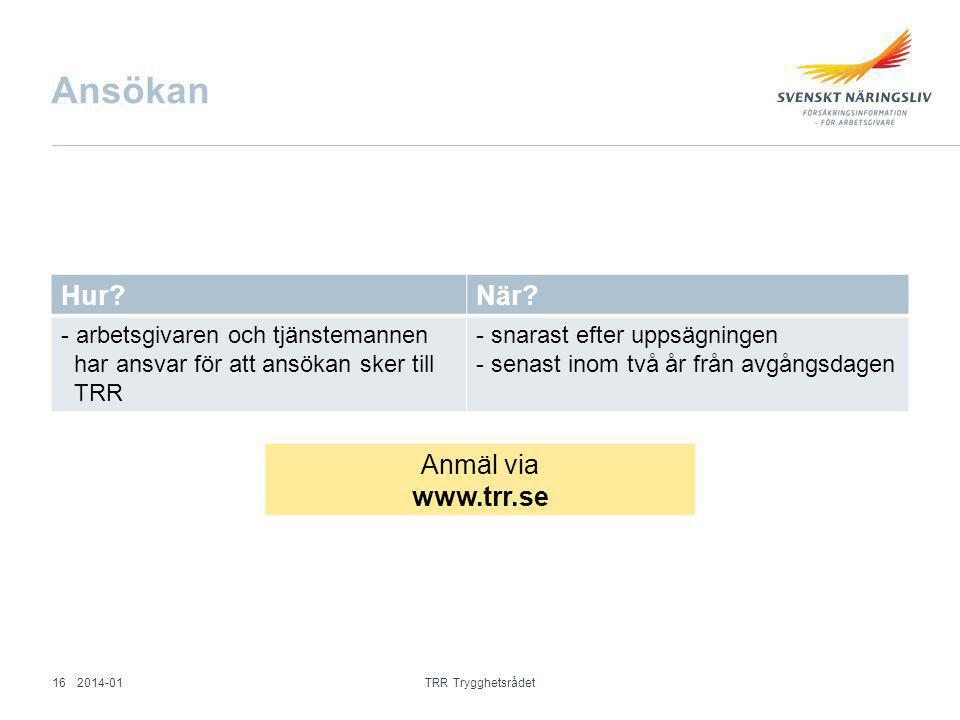 Ansökan Hur När Anmäl via www.trr.se arbetsgivaren och tjänstemannen
