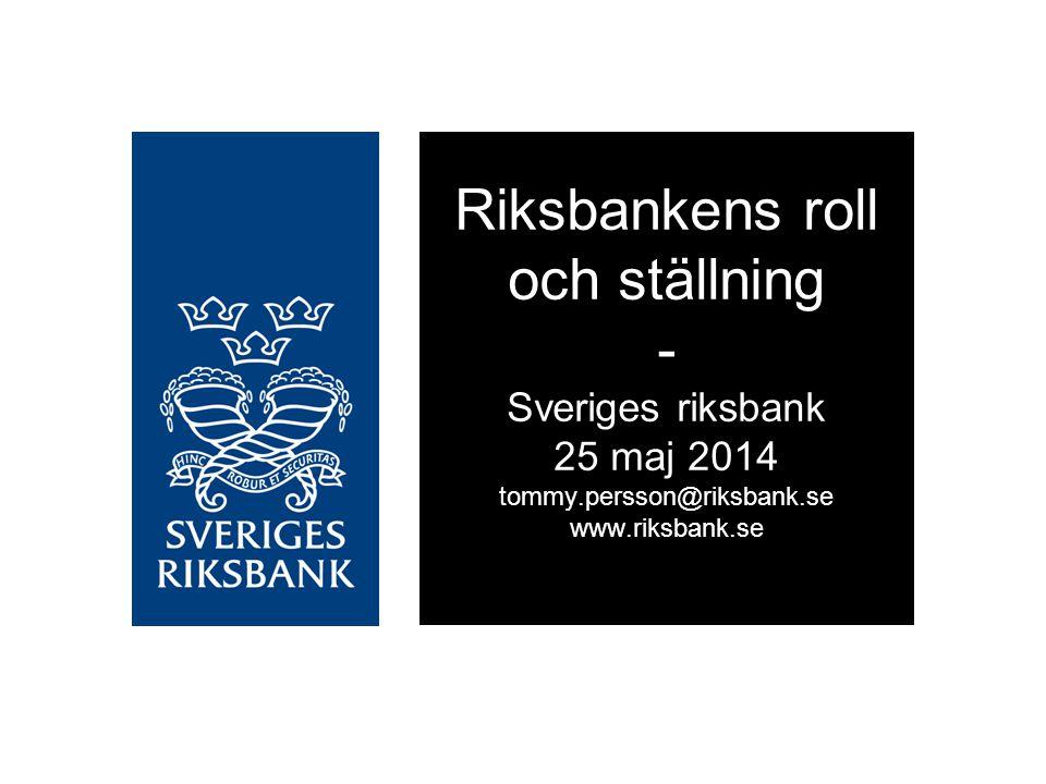 Riksbankens roll och ställning - Sveriges riksbank 25 maj 2014 tommy