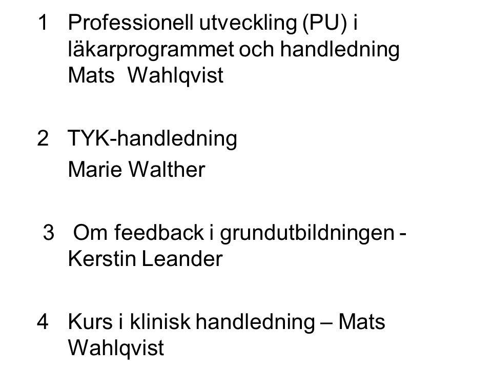 1 Professionell utveckling (PU) i läkarprogrammet och handledning Mats Wahlqvist 2 TYK-handledning Marie Walther 3 Om feedback i grundutbildningen - Kerstin Leander 4 Kurs i klinisk handledning – Mats Wahlqvist