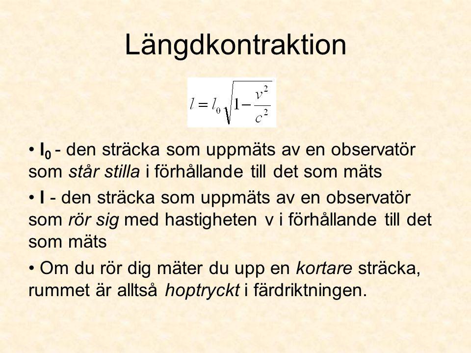 Längdkontraktion l0 - den sträcka som uppmäts av en observatör som står stilla i förhållande till det som mäts.