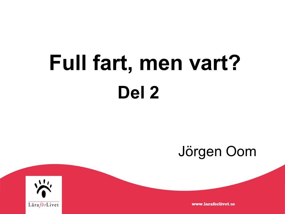 Full fart, men vart Del 2 Jörgen Oom www.laraforlivet.se