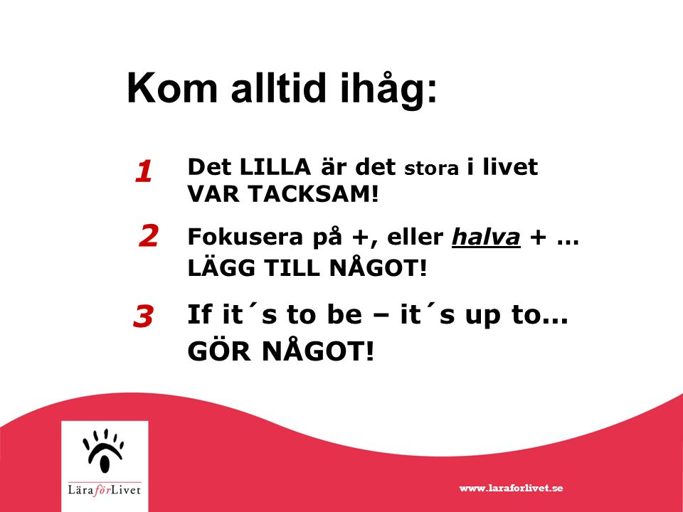Kom alltid ihåg: 1 2 3 If it´s to be – it´s up to... GÖR NÅGOT!
