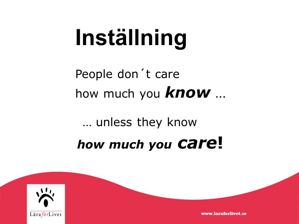 Inställning … unless they know People don´t care how much you know …