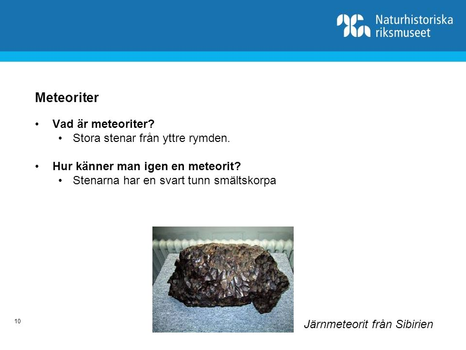 Meteoriter Vad är meteoriter Stora stenar från yttre rymden.