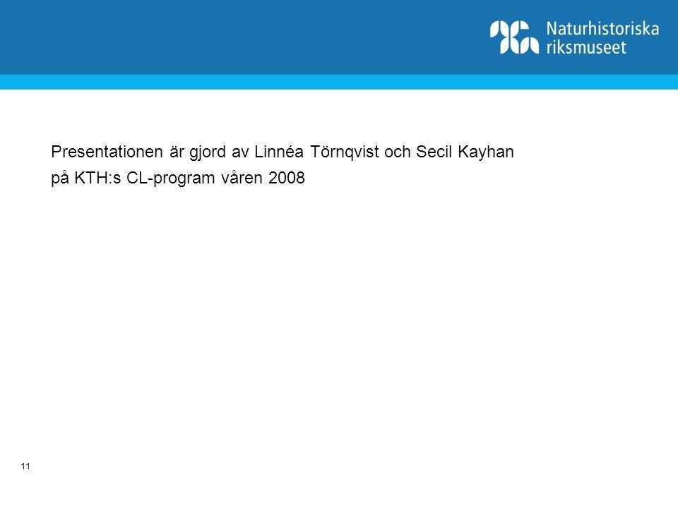 Presentationen är gjord av Linnéa Törnqvist och Secil Kayhan på KTH:s CL-program våren 2008