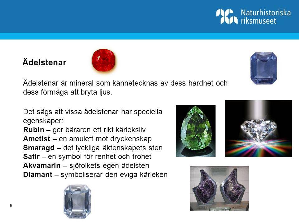 Ädelstenar Ädelstenar är mineral som kännetecknas av dess hårdhet och dess förmåga att bryta ljus.