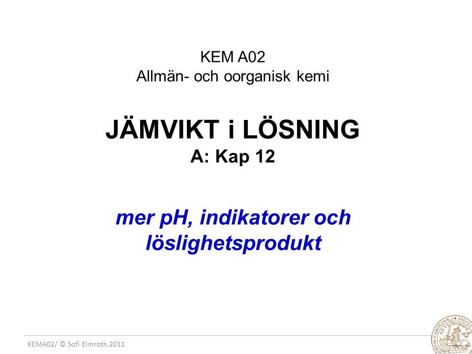HT 2010 - JV FLS 2(3) KEM A02 Allmän- och oorganisk kemi JÄMVIKT i LÖSNING A: Kap 12 mer pH, indikatorer och löslighetsprodukt.