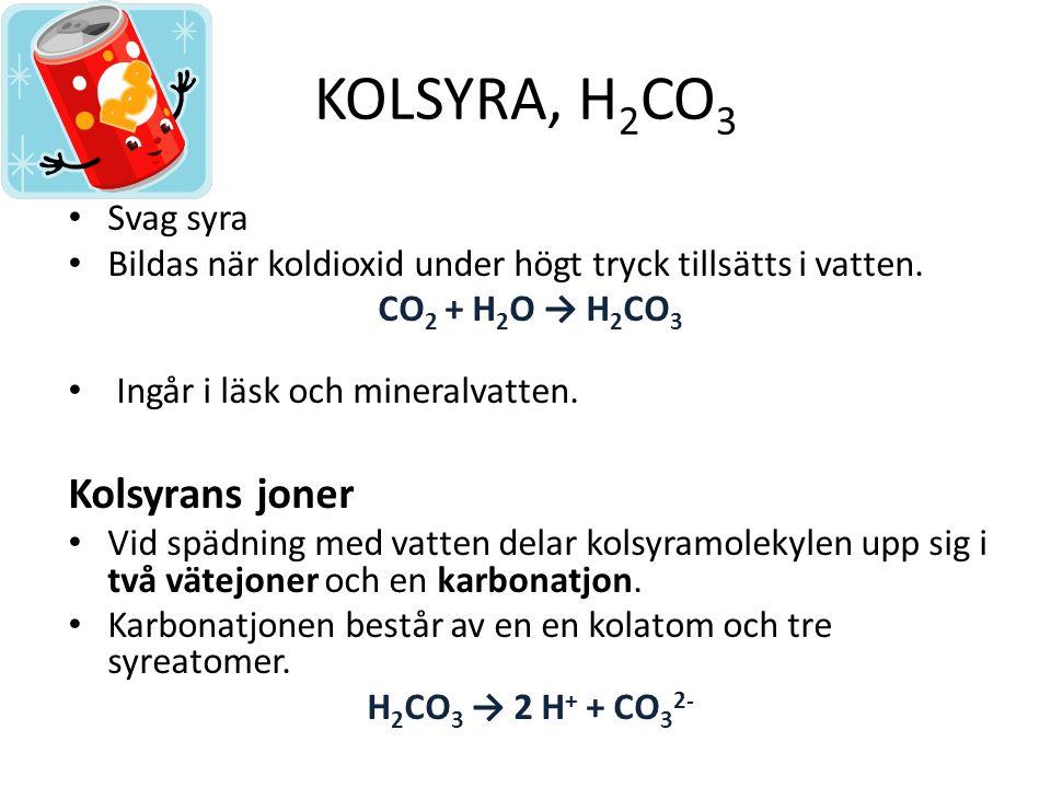 KOlsyra, H2CO3 Kolsyrans joner Svag syra