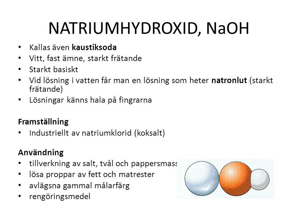 NATRIUMHYDROXID, NaOH Kallas även kaustiksoda