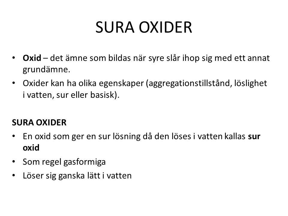 SURA OXIDER Oxid – det ämne som bildas när syre slår ihop sig med ett annat grundämne.