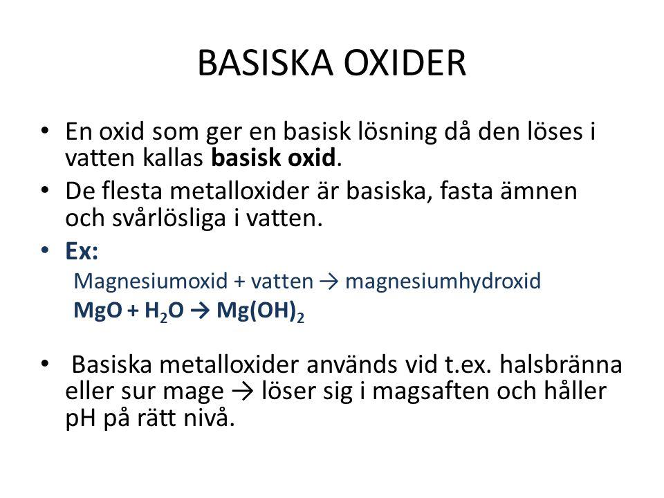 BASISKA OXIDER En oxid som ger en basisk lösning då den löses i vatten kallas basisk oxid.